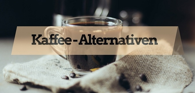 Kaffee - Alternativen; Vegan Fitness LIfestyle